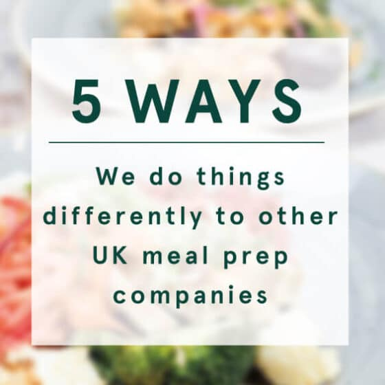 5 ways we do things differently to other UK meal prep companies